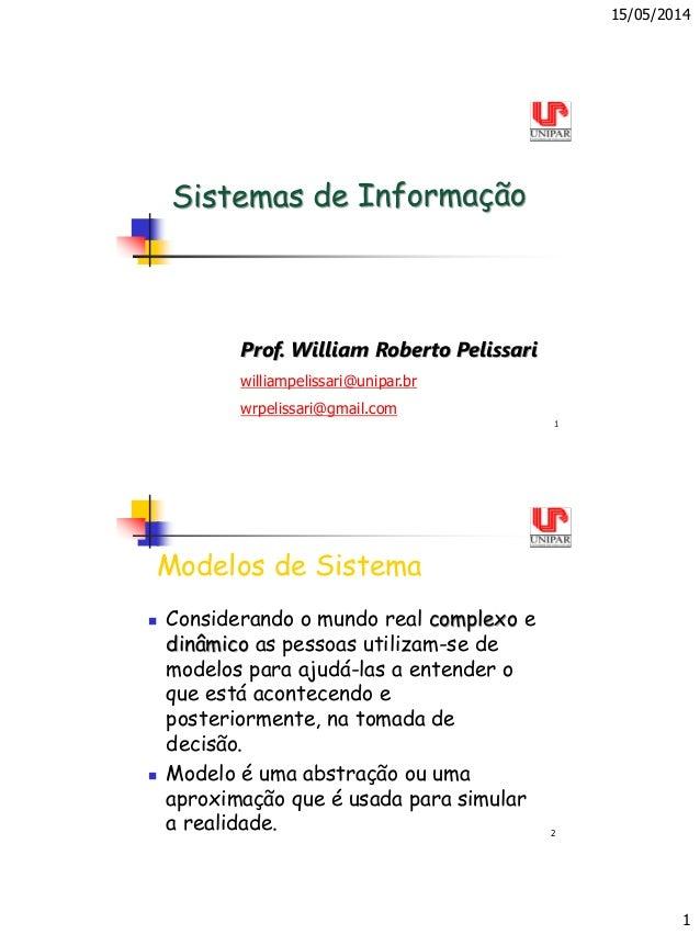 15/05/2014 1 1 Prof. William Roberto Pelissari williampelissari@unipar.br wrpelissari@gmail.com 2 Modelos de Sistema  Con...