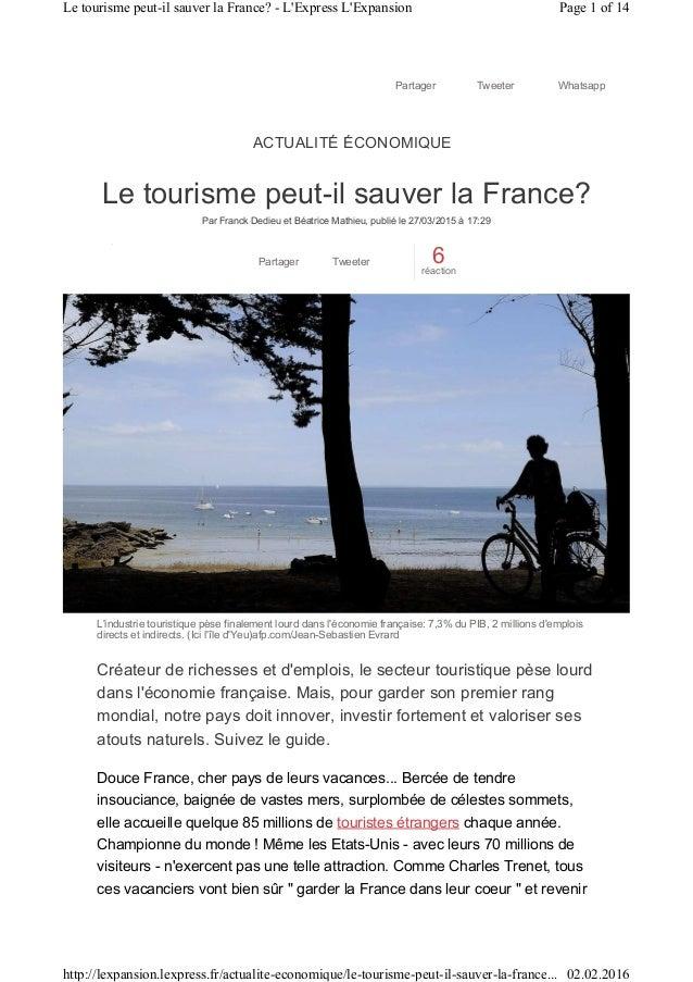 Le tourisme peut-il sauver la France? Par Franck Dedieu et Béatrice Mathieu, publié le 27/03/2015 à 17:29 Partager Tweeter...