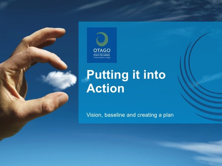 Putting it into Action Vision, baseline and creating a plan