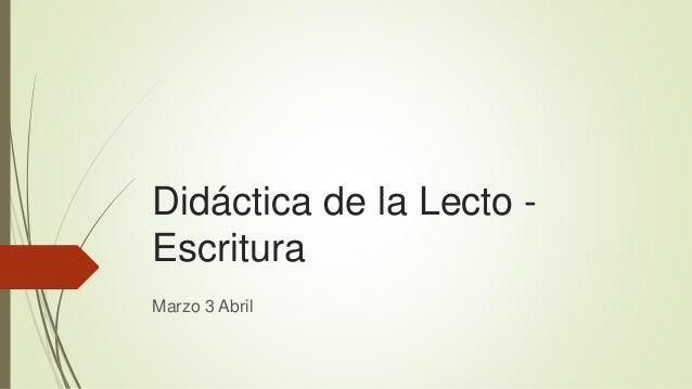 Didáctica de la Lecto - Escritura Marzo 3 Abril