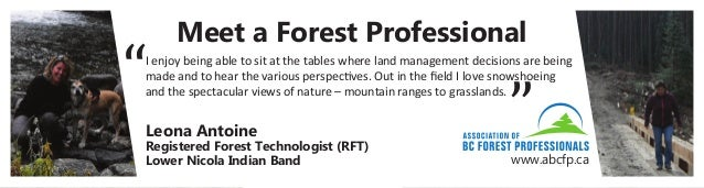 Meet a Forest Professional www.abcfp.ca I enjoy being able to sit at the tables where land management decisions are being ...