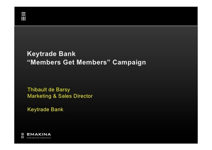 "Keytrade Bank ""Members Get Members"" Campaign   Thibault de Barsy Marketing & Sales Director  Keytrade Bank"