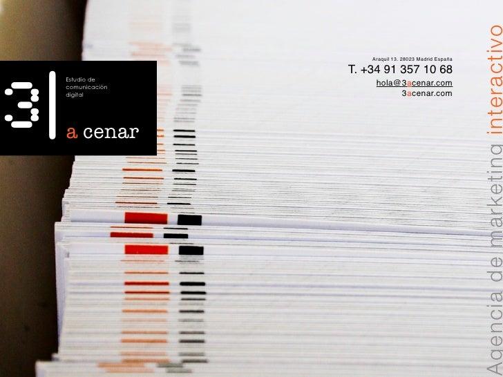 Agencia de marketing interactivo 3|                         Araquil 13. 28023 Madrid España                      T. +34 91...