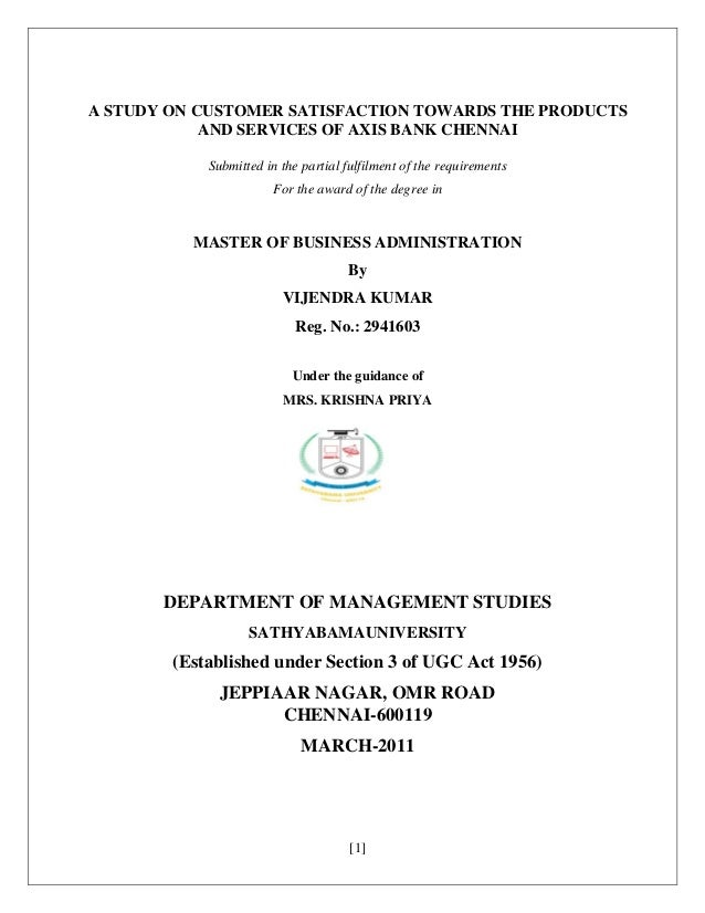 [1] A STUDY ON CUSTOMER SATISFACTION TOWARDS THE PRODUCTS AND SERVICES OF AXIS BANK CHENNAI Submitted in the partial fulfi...