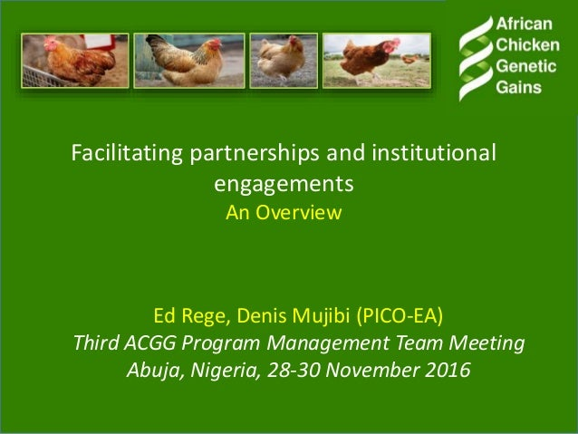 Facilitating partnerships and institutional engagements An Overview Ed Rege, Denis Mujibi (PICO-EA) Third ACGG Program Man...