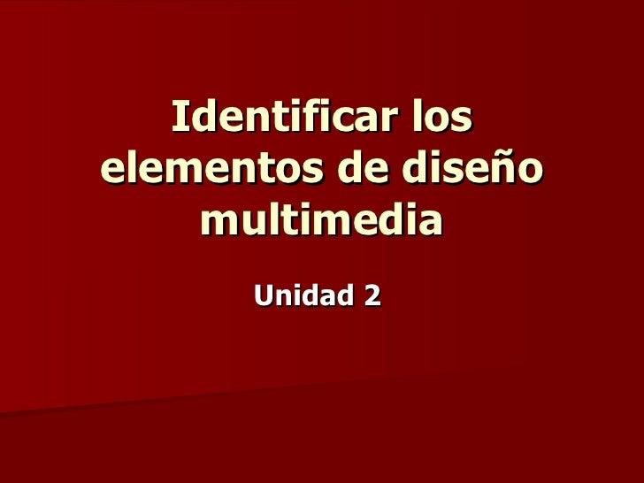 Identificar los elementos de diseño multimedia Unidad 2