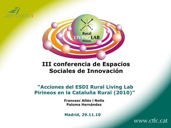 """ Acciones del ESDI Rural Living Lab Pirineos en la Cataluña Rural (2010)""   Francesc Altès i Nolla Paloma Hernández Madri..."