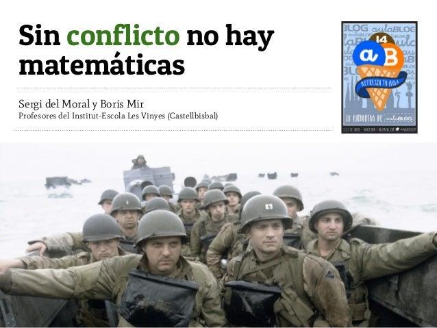 Sin conflicto no hay Sergi del Moral y Boris Mir Profesores del Institut-Escola Les Vinyes (Castellbisbal) matemáticas