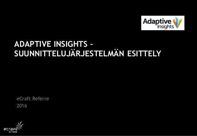 ADAPTIVE INSIGHTS – SUUNNITTELUJÄRJESTELMÄN ESITTELY eCraft Referre 2016