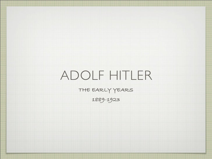 ADOLF HITLER   THE EARLY YEARS      1889-1923