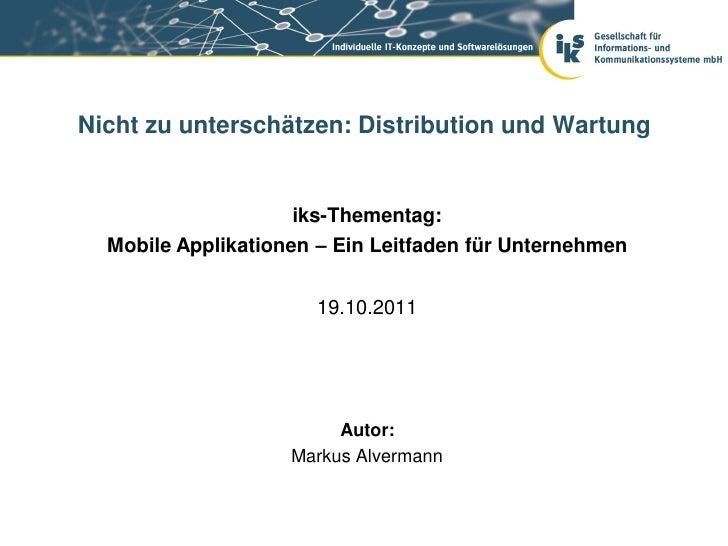 Nicht zu unterschätzen: Distribution und Wartung                    iks-Thementag:  Mobile Applikationen – Ein Leitfaden f...