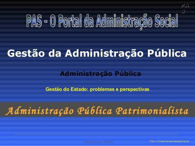 PAPA SS Administração Pública PAS – O Portal da Administração Social Gestão da Administração Pública Administração Pública...