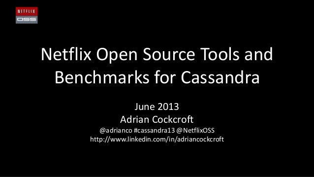 Netflix Open Source Tools andBenchmarks for CassandraJune 2013Adrian Cockcroft@adrianco #cassandra13 @NetflixOSShttp://www...