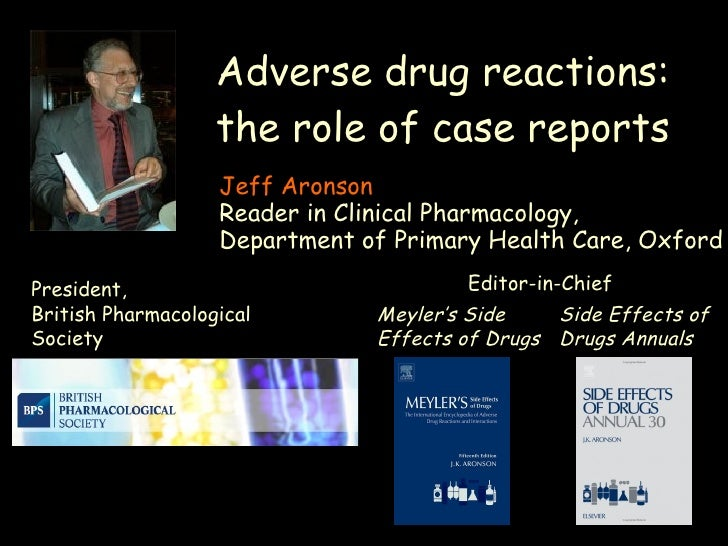Adverse drug reactions: the role of case reports Jeff Aronson Reader in Clinical Pharmacology,  Department of Primary Heal...