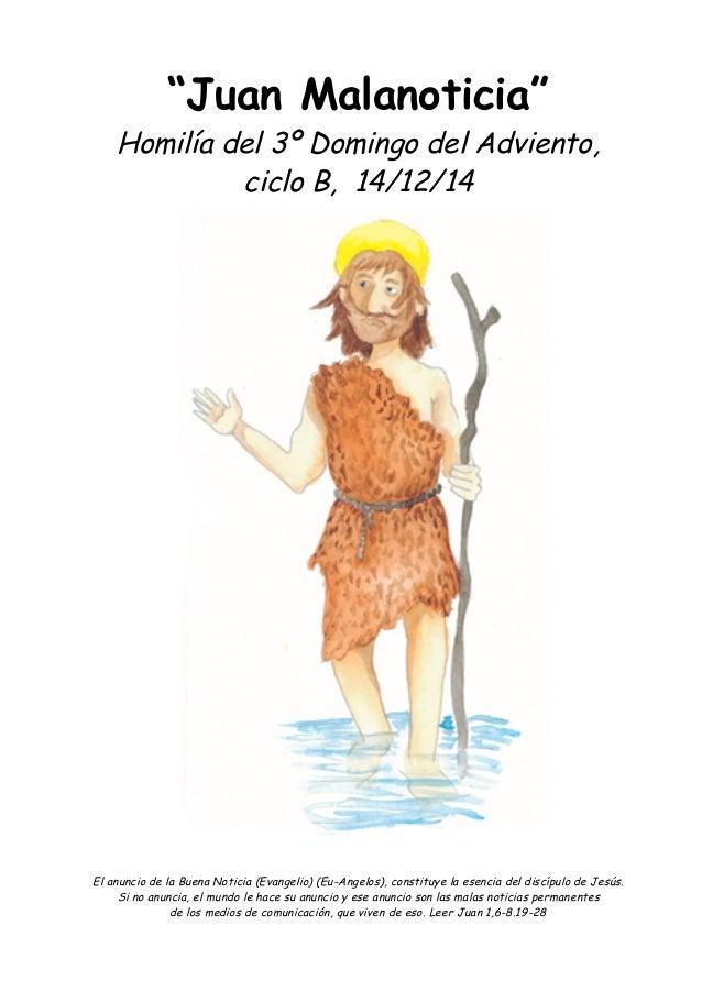 """""""Juan Malanoticia""""  Homilía del 3º Domingo del Adviento,  ciclo B, 14/12/14  El anuncio de la Buena Noticia (Evangelio) (E..."""