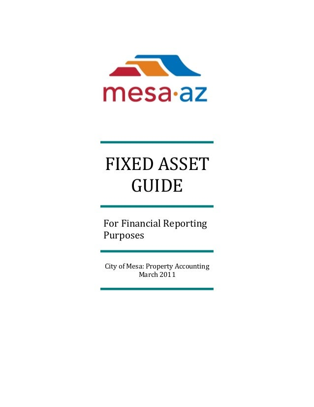 FIXED ASSET GUIDE For Financial Reporting Purposes City of Mesa: Property Accounting March 2011