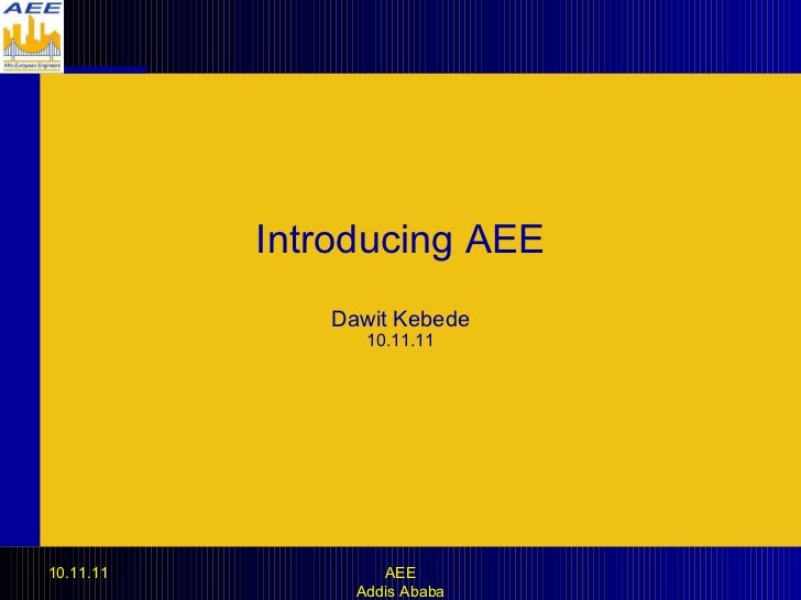 Introducing AEE Dawit Kebede 10.11.11 10.11.11 AEE Addis Ababa