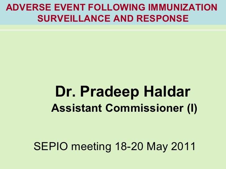 Dr. Pradeep Haldar Assistant Commissioner (I) ADVERSE EVENT FOLLOWING IMMUNIZATION  SURVEILLANCE AND RESPONSE SEPIO meetin...