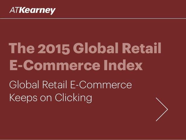 The 2015 Global Retail E-Commerce Index Global Retail E-Commerce Keeps on Clicking