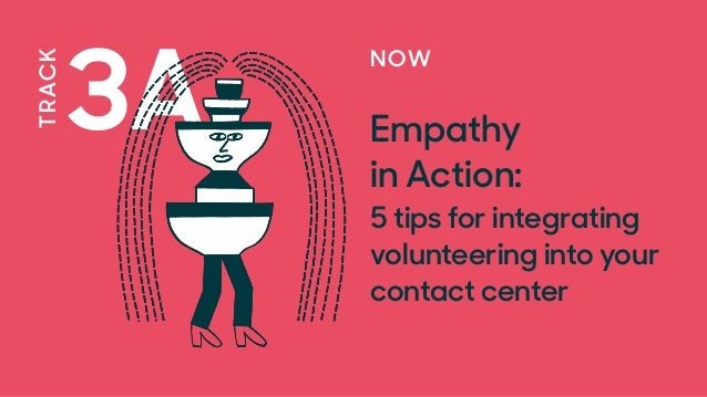 3A TRACK NOW Empathy  in Action: 5 tips for integrating volunteering into your contact center