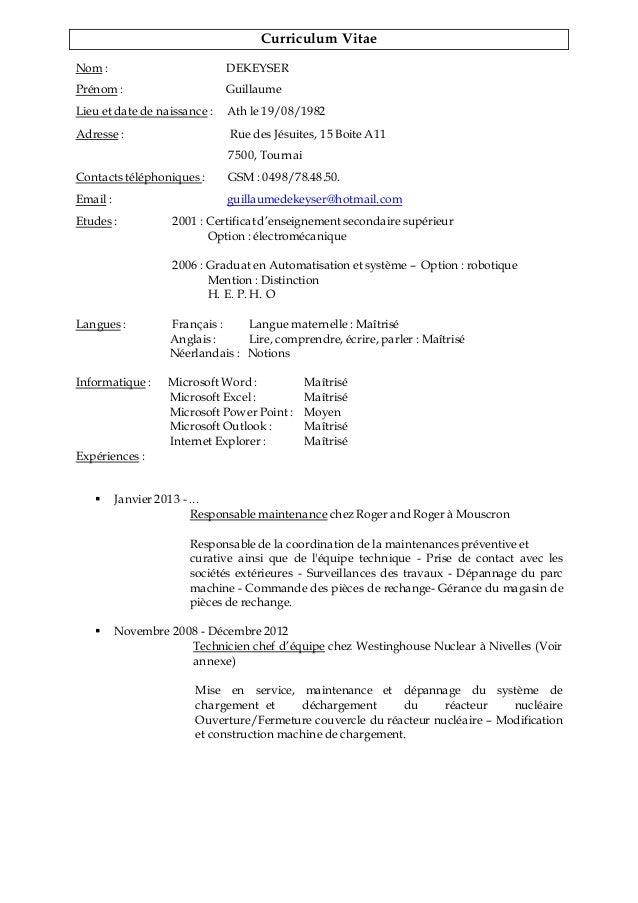 Curriculum Vitae Nom : DEKEYSER Prénom : Guillaume Lieu et date de naissance : Ath le 19/08/1982 Adresse : Rue des Jésuite...