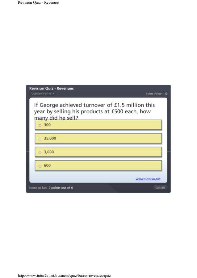 Revision Quiz - Revenues http://www.tutor2u.net/business/quiz/basics-revenues/quiz