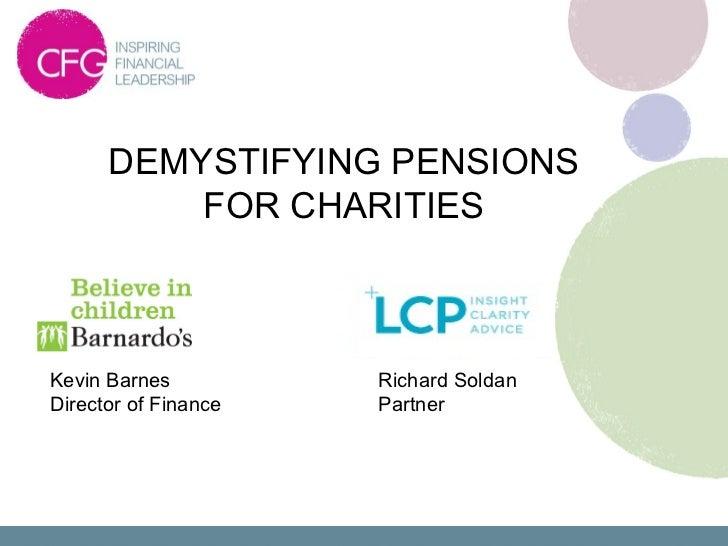 DEMYSTIFYING PENSIONS          FOR CHARITIESKevin Barnes          Richard SoldanDirector of Finance   Partner