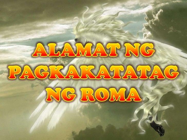 alamat ng roma Love(tagalog) ang alamat ng pag-ibig unang panahon sa probinsya may dalawang tao na nagngangalang vanessa at okoy ang dalawa ay tunay na nagmamahalan.