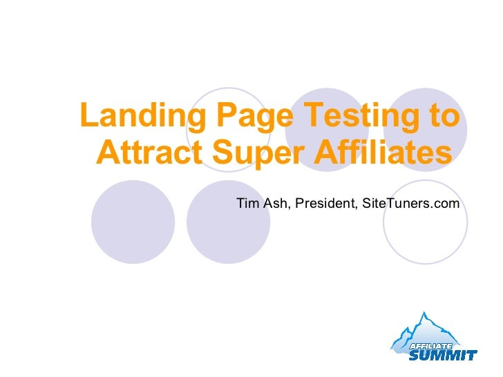 Landing Page Testing to Attract Super Affiliates   Tim Ash, President, SiteTuners.com