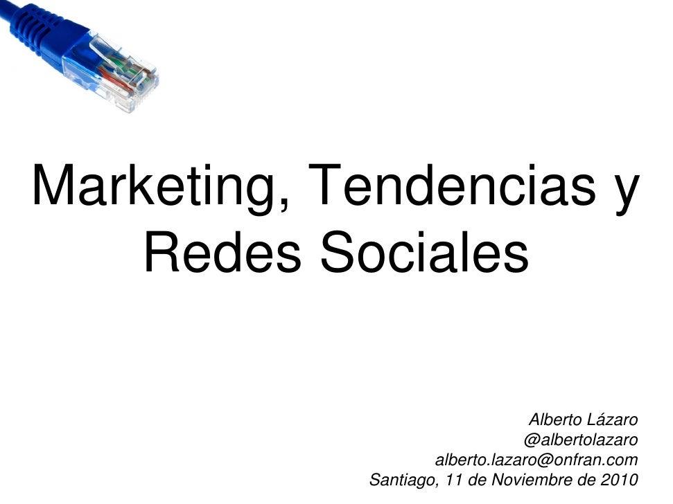 Marketing, Tendencias y   Redes Sociales                                 Alberto Lázaro                                @al...