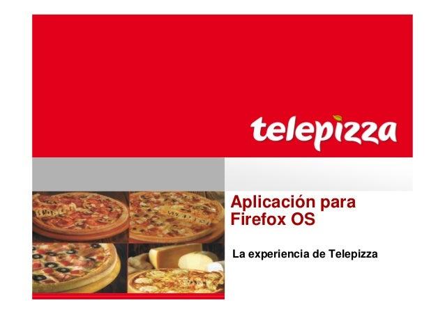 Aplicación para Firefox OS La experiencia de Telepizza