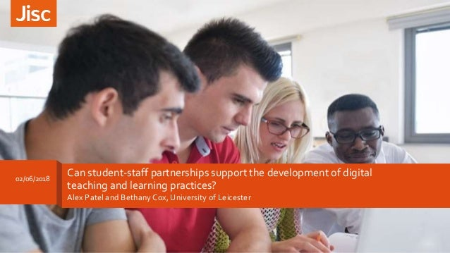 Can student-staff partnerships support the development of digital teaching and learning practices? Alex Patel and Bethany ...