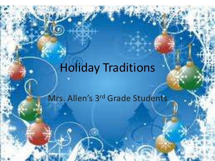 Holiday TraditionsMrs. Allen's 3rd Grade Students