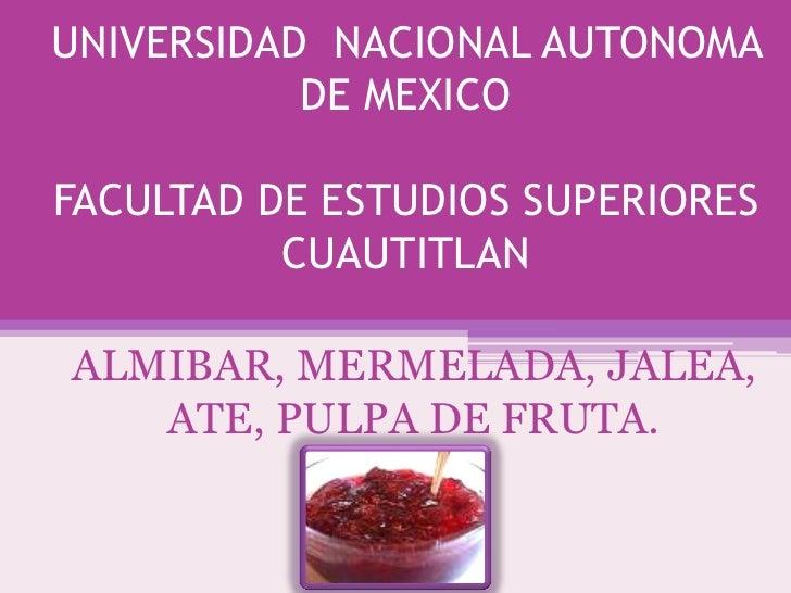 UNIVERSIDAD NACIONAL AUTONOMA           DE MEXICOFACULTAD DE ESTUDIOS SUPERIORES          CUAUTITLANALMIBAR, MERMELADA, JA...