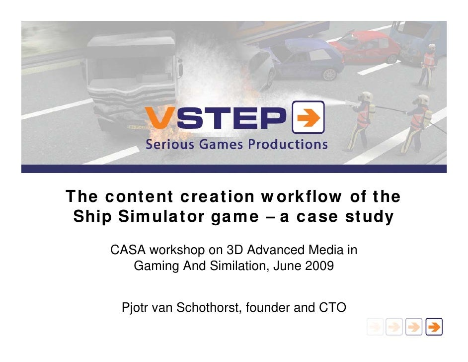 The content creation workflow of the  Ship Simulator game – a case study     CASA workshop on 3D Advanced Media in        ...