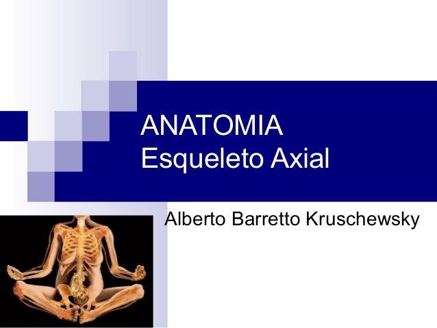 ANATOMIAEsqueleto AxialAlberto Barretto Kruschewsky