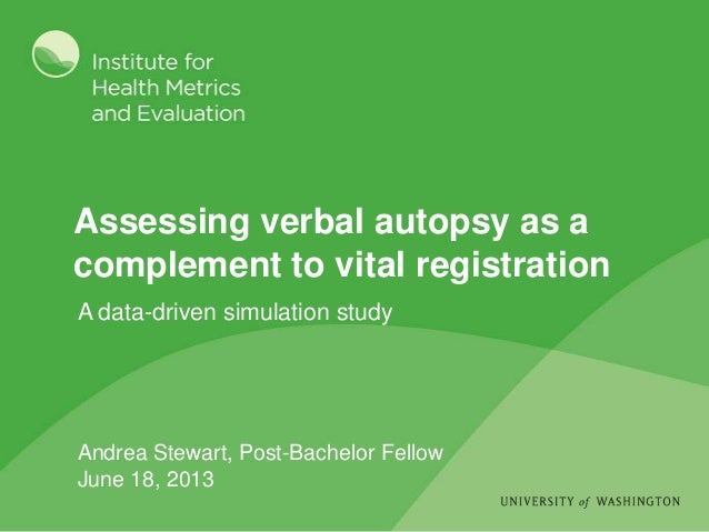 Assessing verbal autopsy as a complement to vital registration A data-driven simulation study Andrea Stewart, Post-Bachelo...