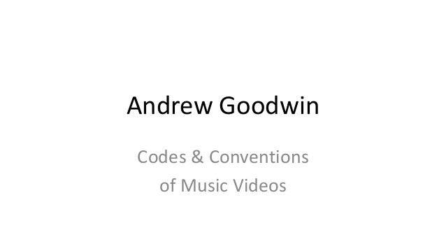 Andrew Goodwin Codes & Conventions of Music Videos