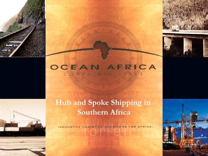 Hub and Spoke Shipping in  Southern Africa