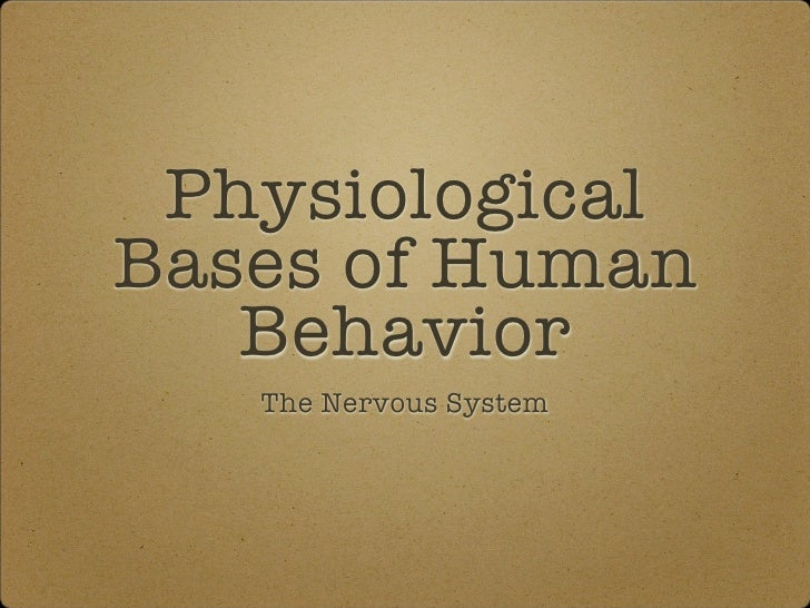 Physiological Bases of Human    Behavior    The Nervous System