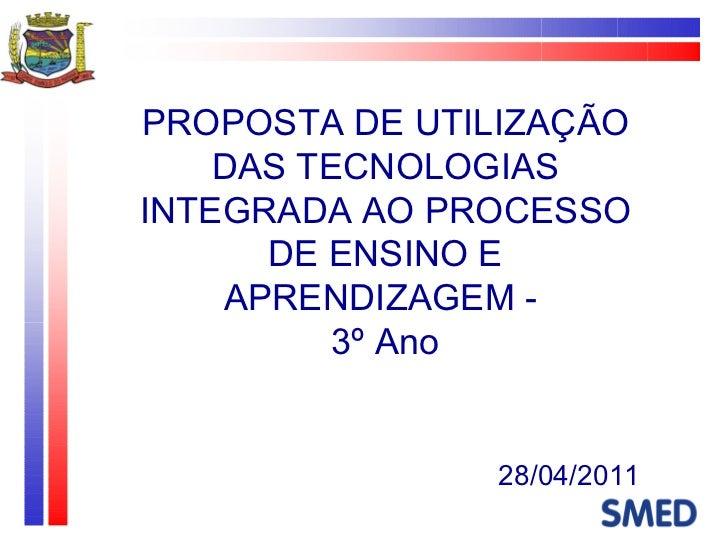 PROPOSTA DE UTILIZAÇÃO DAS TECNOLOGIAS INTEGRADA AO PROCESSO DE ENSINO E APRENDIZAGEM -  3º Ano 28/04/2011