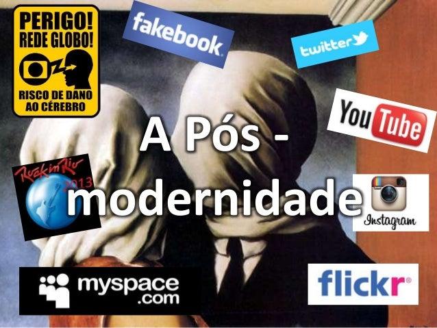 A Pós -  modernidade