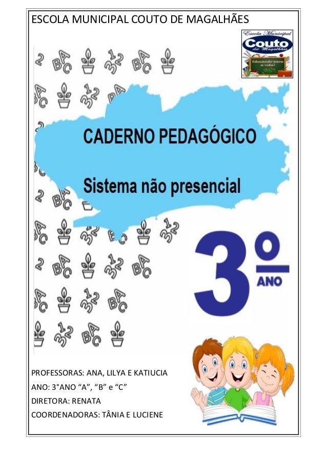 "ESCOLA MUNICIPAL COUTO DE MAGALHÃES PROFESSORAS: ANA, LILYA E KATIUCIA ANO: 3°ANO ""A"", ""B"" e ""C"" DIRETORA: RENATA COORDENA..."