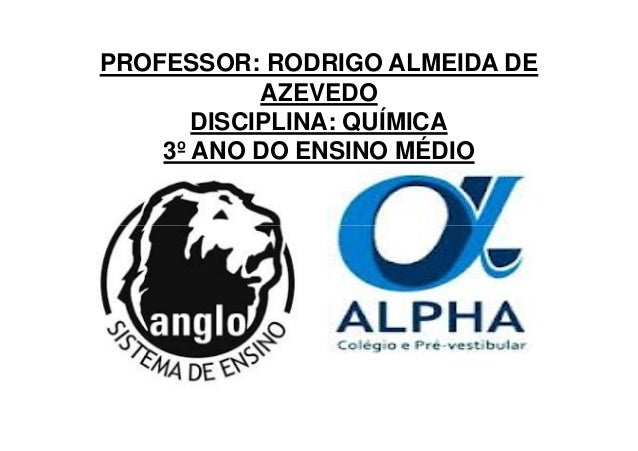 PROFESSOR: RODRIGO ALMEIDA DE AZEVEDO DISCIPLINA: QUÍMICA 3º ANO DO ENSINO MÉDIO