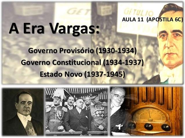 A Era Vargas: Governo Provisório (1930-1934) Governo Constitucional (1934-1937) Estado Novo (1937-1945) AULA 22 (APOSTILA ...