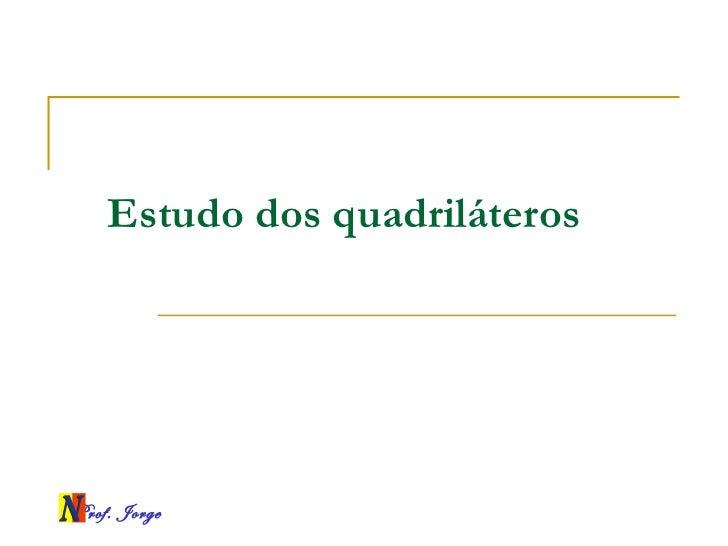 Estudo dos quadriláterosProf. Jorge