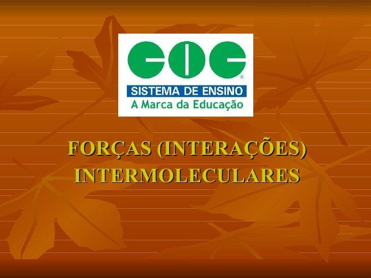 FORÇAS (INTERAÇÕES) INTERMOLECULARES