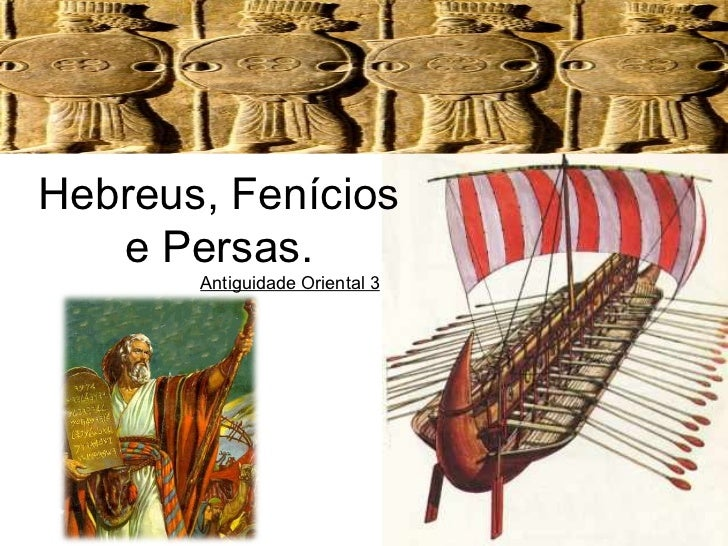 Hebreus, Fenícios   e Persas.       Antiguidade Oriental 3