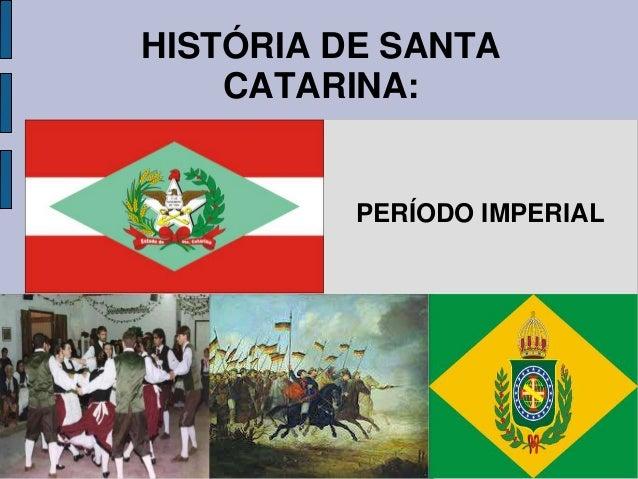 HISTÓRIA DE SANTA    CATARINA:          PERÍODO IMPERIAL