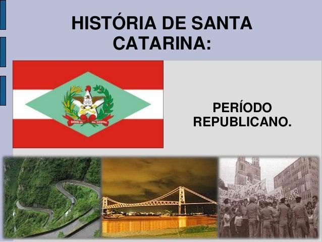 HISTÓRIA DE SANTA    CATARINA:             PERÍODO           REPUBLICANO.